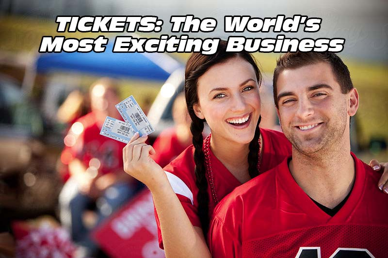TICKETS: The World's Most Exciting Business